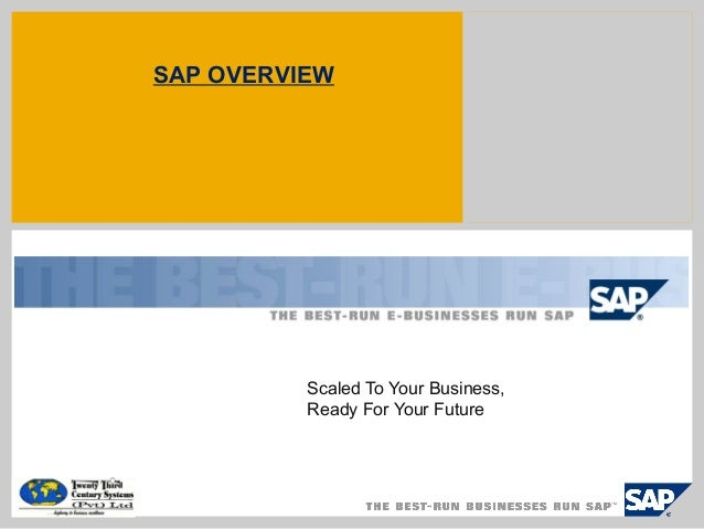 Scaled To Your Business, Ready For Your Future SAP OVERVIEW