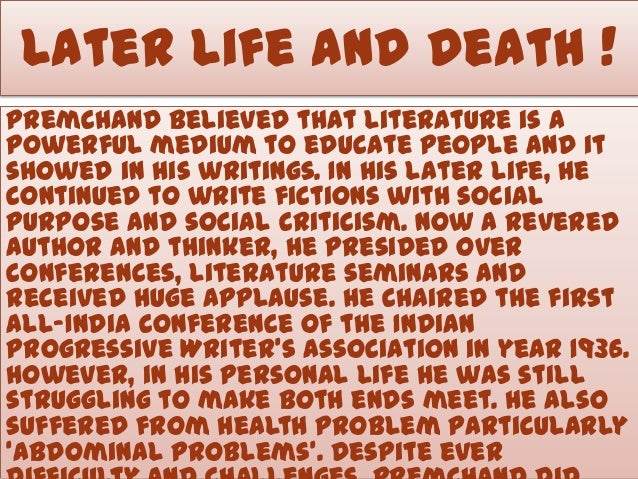 Later Life And Death ! Premchand believed that literature is a powerful medium to educate people and it showed in his writ...