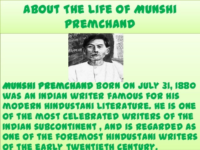 About The Life Of Munshi Premchand  Munshi Premchand Born On July 31, 1880 was an Indian writer famous for his modern Hind...
