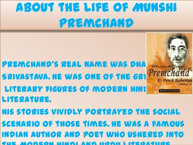 About the life of Munshi Premchand Premchand's real name was Dhanpat Rai Srivastava. He was one of the greatest literary f...