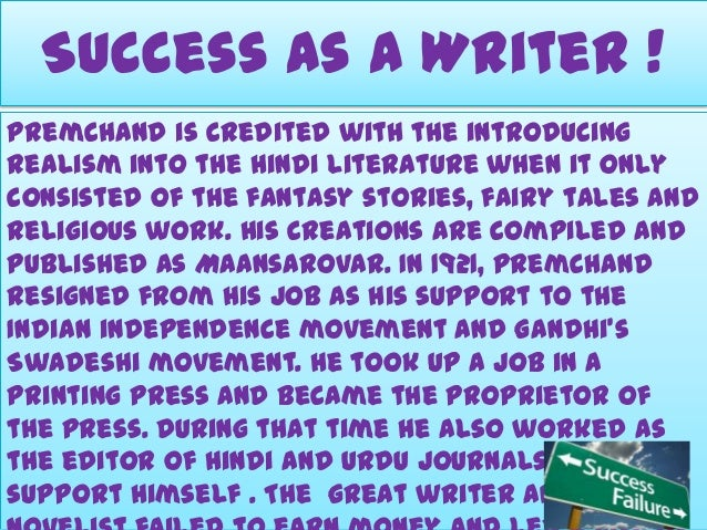 Success As A Writer ! Premchand is credited with the introducing realism into the Hindi literature when it only consisted ...