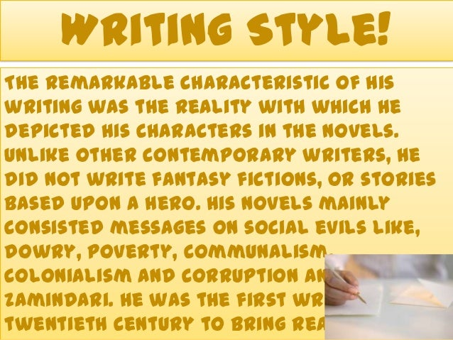 Writing Style! The remarkable characteristic of his writing was the reality with which he depicted his characters in the n...