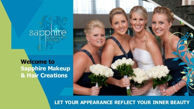 Welcome to Sapphire Makeup & Hair Creations LET YOUR APPEARANCE REFLECT YOUR INNER BEAUTY