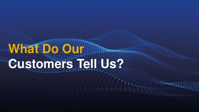 What Do Our Customers Tell Us?
