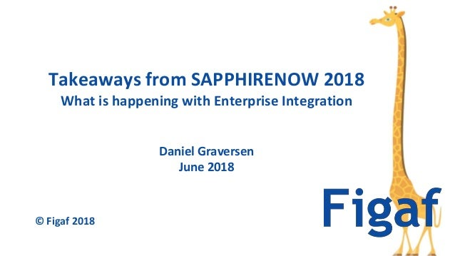 Daniel Graversen June 2018 Takeaways from SAPPHIRENOW 2018 What is happening with Enterprise Integration © Figaf 2018