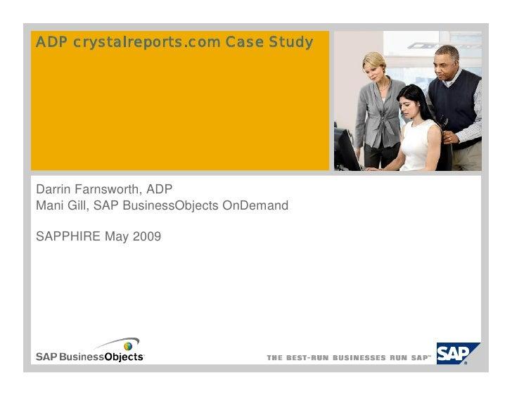 ADP crystalreports.com Case Study     Darrin Farnsworth, ADP Mani Gill, SAP BusinessObjects OnDemand  SAPPHIRE May 2009