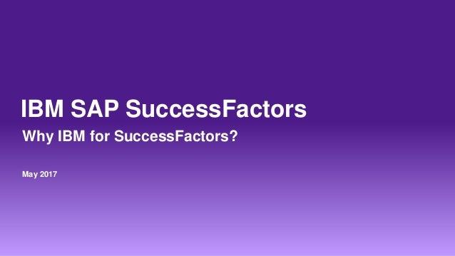 IBM SAP SuccessFactors Why IBM for SuccessFactors? May 2017