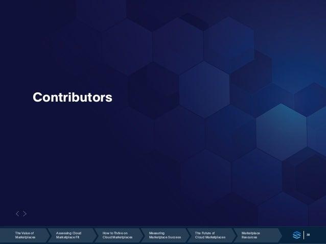 38 Contributors Marketplace Resources The Future of Cloud Marketplaces The Value of Marketplaces Assessing Cloud Marketpla...