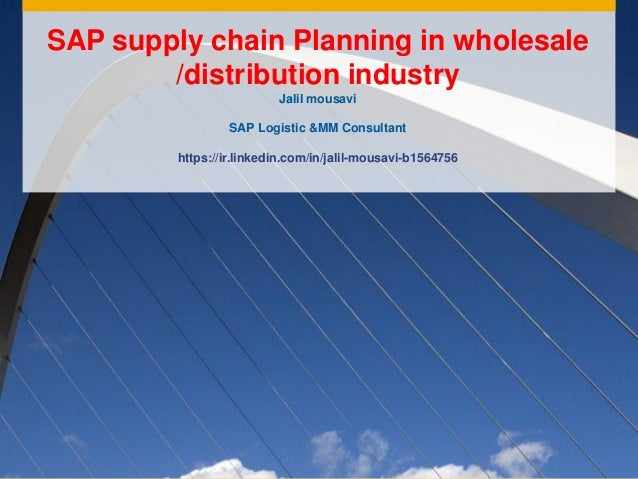 SAP supply chain Planning in wholesale /distribution industry Jalil mousavi SAP Logistic &MM Consultant https://ir.linkedi...