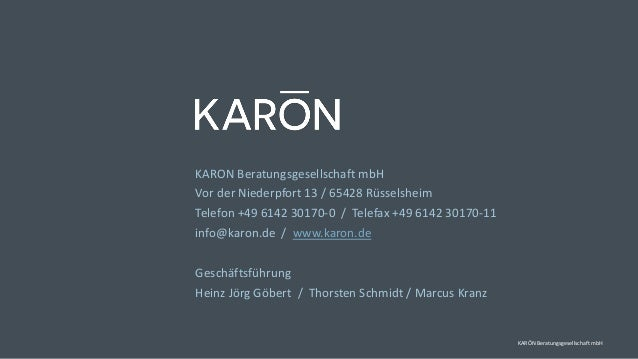 KARON Beratungsgesellschaft mbH Vor der Niederpfort 13 / 65428 Rüsselsheim Telefon +49 6142 30170-0 / Telefax +49 6142 301...