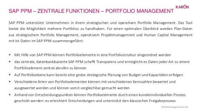 SAP PPM – ZENTRALE FUNKTIONEN – PORTFOLIO MANAGEMENT KARŌN Beratungsgesellschaft mbH SAP PPM unterstützt Unternehmen in ih...
