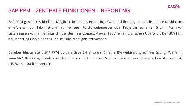 SAP PPM – ZENTRALE FUNKTIONEN – REPORTING KARŌN Beratungsgesellschaft mbH SAP PPM gewährt zahlreiche Möglichkeiten eines R...