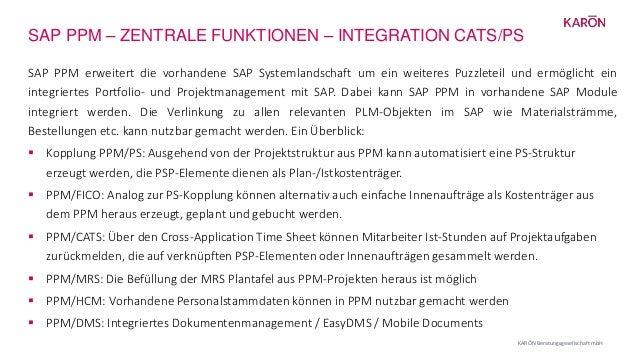 SAP PPM – ZENTRALE FUNKTIONEN – INTEGRATION CATS/PS KARŌN Beratungsgesellschaft mbH SAP PPM erweitert die vorhandene SAP S...