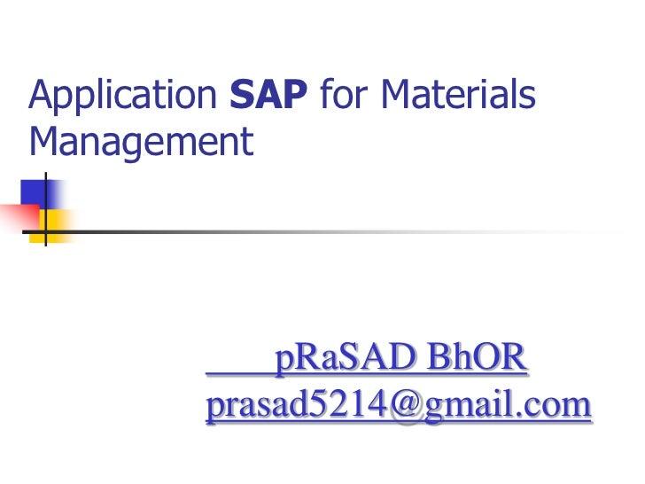 Application SAP for MaterialsManagement              pRaSAD BhOR          prasad5214@gmail.com