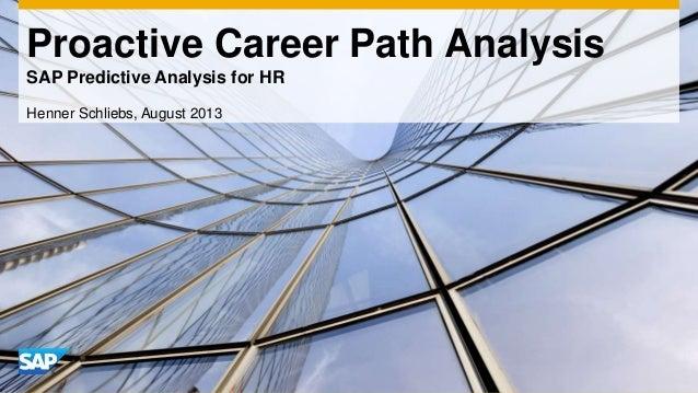 Proactive Career Path Analysis SAP Predictive Analysis for HR Henner Schliebs, August 2013