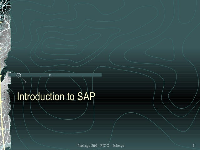 Introduction to SAP              Package 200 - FICO - Infosys   1