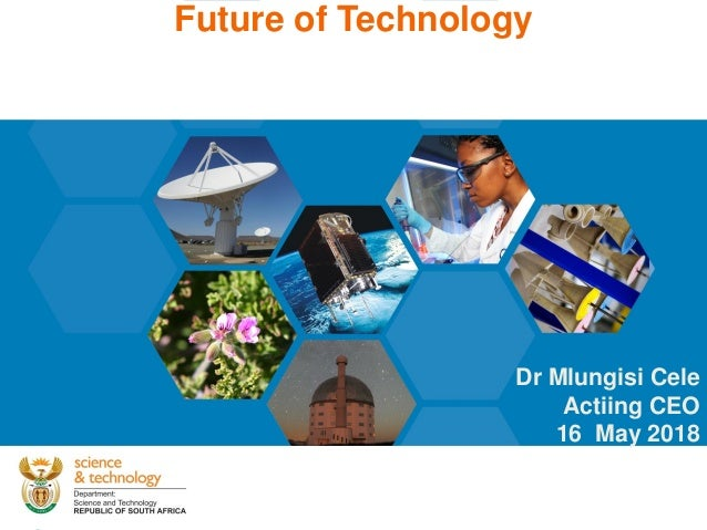 Future of Technology Dr Mlungisi Cele Actiing CEO 16 May 2018
