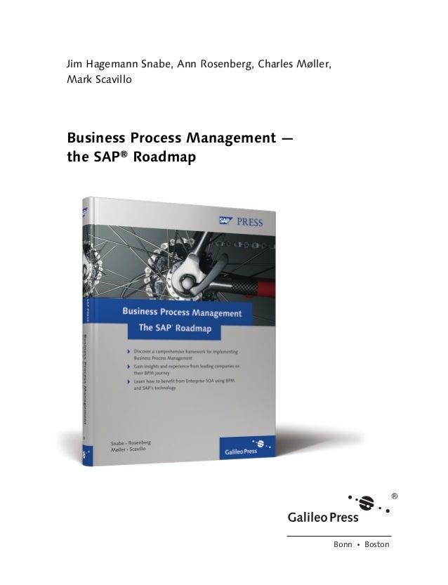 Bonn Ⴇ Boston Jim Hagemann Snabe, Ann Rosenberg, Charles Møller, Mark Scavillo Business Process Management — the SAP® Road...