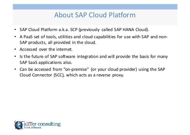 • SAP  Cloud  Platform  a.k.a.  SCP  (previously   called  SAP  HANA  Cloud). • A  PaaS  set  of ...
