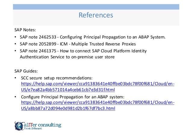 SAP  Notes: • SAP  note  2462533  -‐ Configuring  Principal  Propagation  to  an  ABAP  System. • SAP...