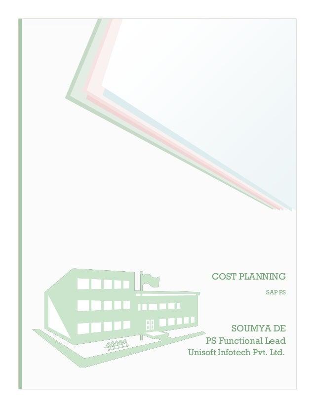 COST PLANNING SAP PS SOUMYA DE PS Functional Lead Unisoft Infotech Pvt. Ltd.