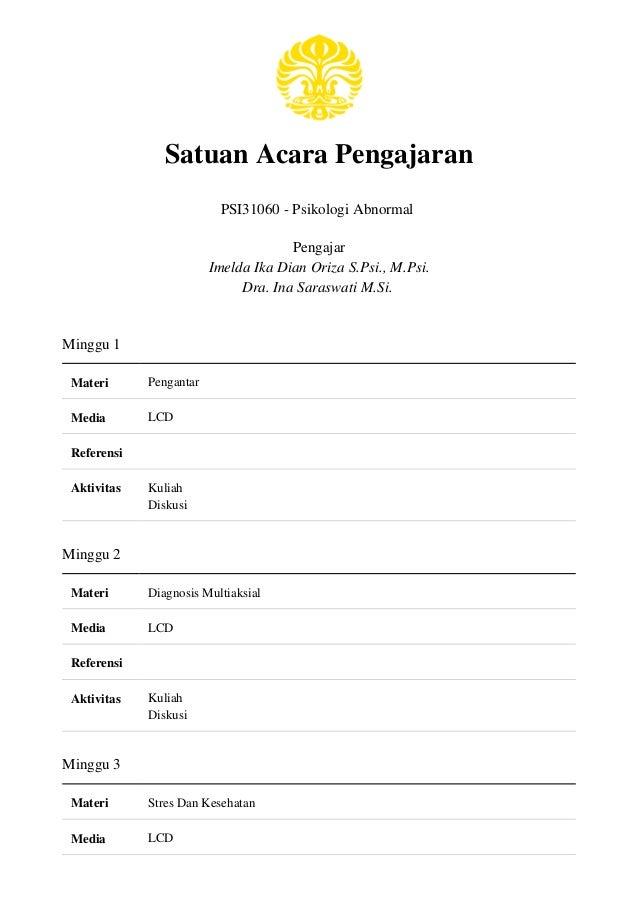 Satuan Acara Pengajaran PSI31060 - Psikologi Abnormal Pengajar Imelda Ika Dian Oriza S.Psi., M.Psi. Dra. Ina Saraswati M.S...