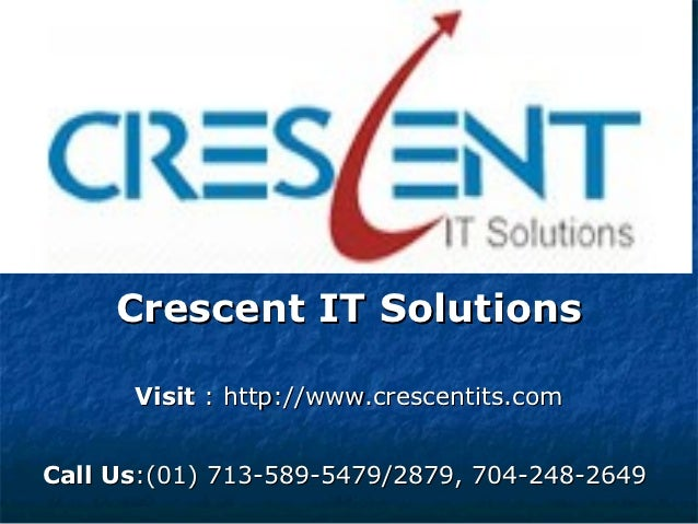 Crescent IT Solutions      Visit : http://www.crescentits.comCall Us:(01) 713-589-5479/2879, 704-248-2649