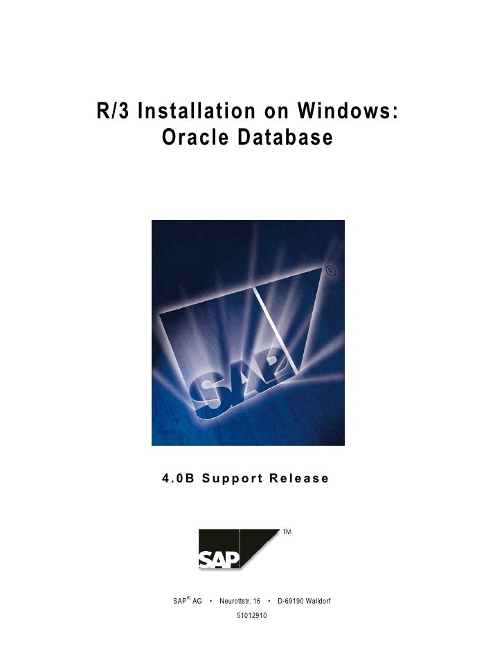 R/3 Installation on Windows:      Oracle Database      4.0B Support Release          ®       SAP AG • Neurottstr. 16 • D-6...
