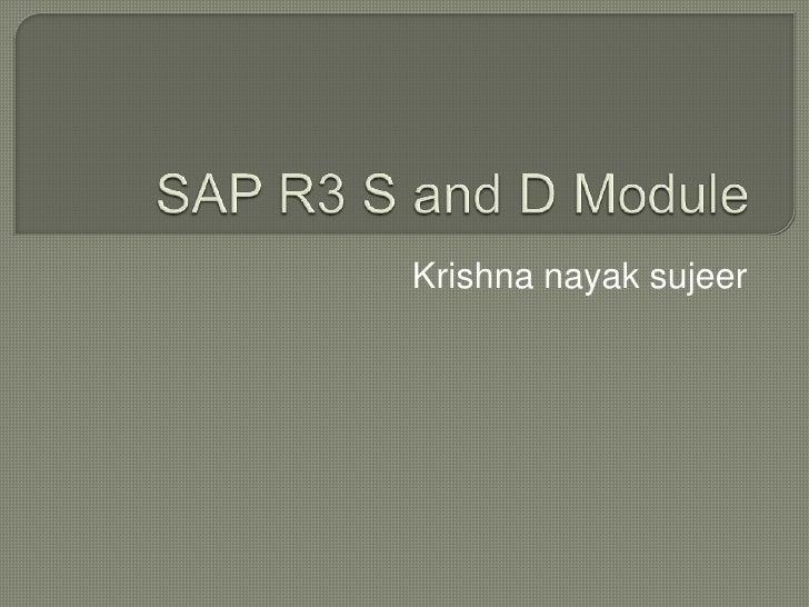 SAP R3 S and D Module<br />Krishna nayak sujeer<br />