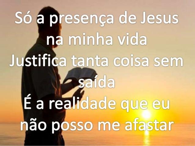 Só a presença de jesus
