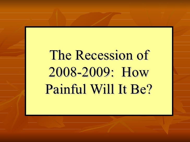 The Recession of 2008-2009:  How Painful Will It Be?