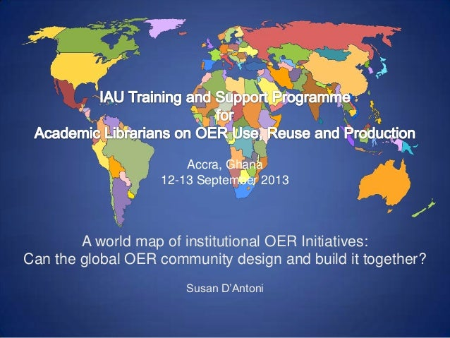 Accra, Ghana 12-13 September 2013  A world map of institutional OER Initiatives: Can the global OER community design and b...