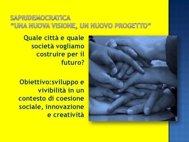 Quale città e quale   società vogliamo     costruire per il             futuro?Obiettivo:sviluppo e      vivibilità in unc...