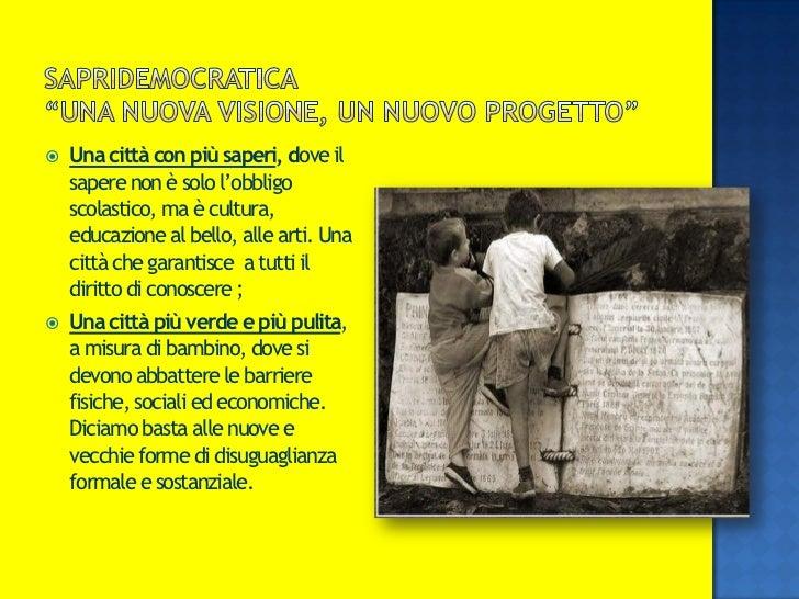    Una città con più saperi, dove il    sapere non è solo l'obbligo    scolastico, ma è cultura,    educazione al bello, ...
