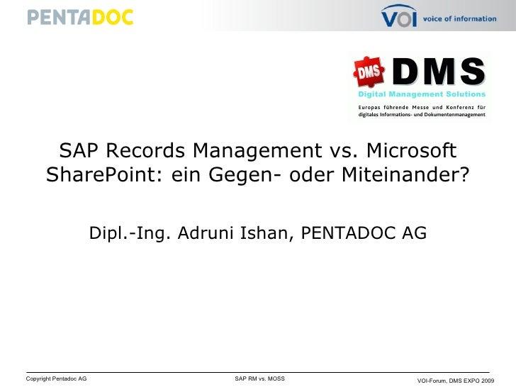 SAP Records Management vs. Microsoft SharePoint: ein Gegen- oder Miteinander? Dipl.-Ing. Adruni Ishan, PENTADOC AG