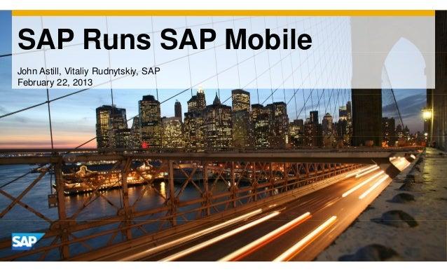 SAP Runs SAP MobileJohn Astill, Vitaliy Rudnytskiy, SAPFebruary 22, 2013