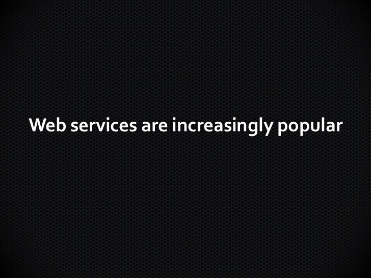 Web services are increasingly popular