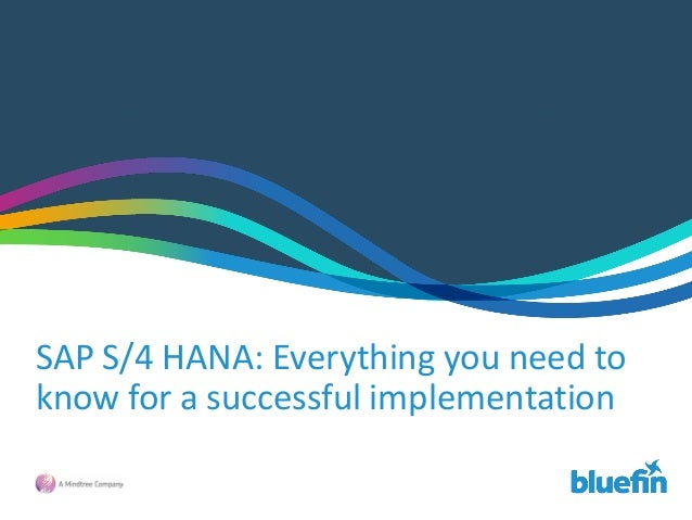 SAP S/4 HANA: Everything you need to know for a successful implementation (please contact marketing@bluefinsolutions.com f...
