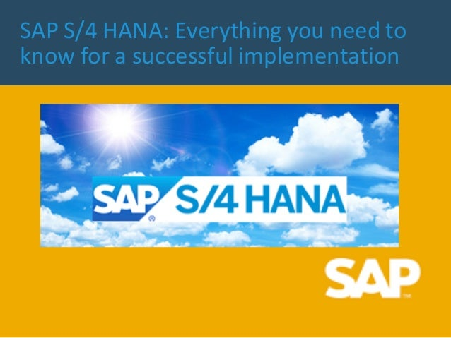 SAP S/4 HANA: Everything you need to know for a successful implementation