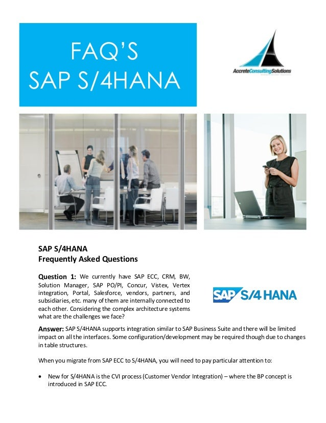 FAQ'S SAP S/4HANA SAP S/4HANA Frequently Asked Questions Question 1: We currently have SAP ECC, CRM, BW, Solution Manager,...