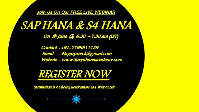 Join Us On Our FREE LIVE WEBINAR SAP HANA & S4 HANA On 8h June @ 6:30 – 7:30 am (IST) Contact : +91-7799911129 Email : Nag...