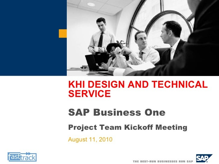 KHI DESIGN AND TECHNICAL SERVICE SAP Business One Project Team Kickoff Meeting August 11, 2010