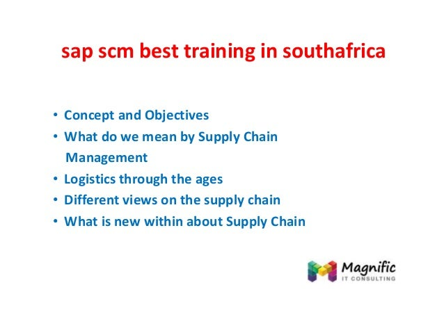 sap scm best training in southafrica • Concept and Objectives • What do we mean by Supply Chain Management • Logistics thr...