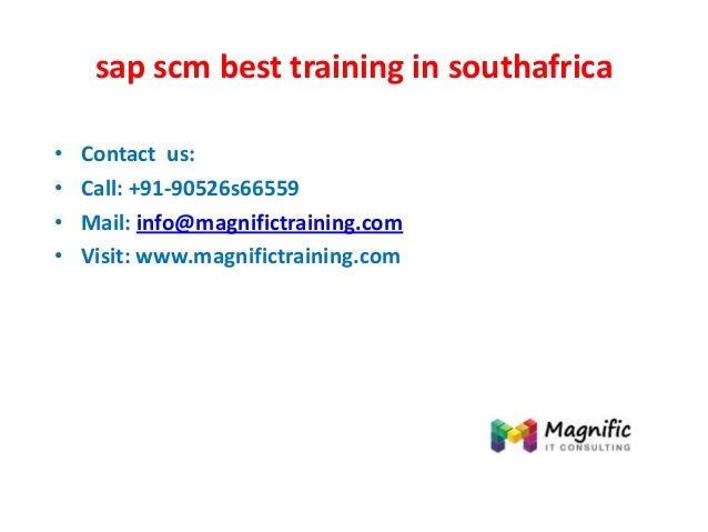 sap scm best training in southafrica • Contact us: • Call: +91-90526s66559 • Mail: info@magnifictraining.com • Visit: www....