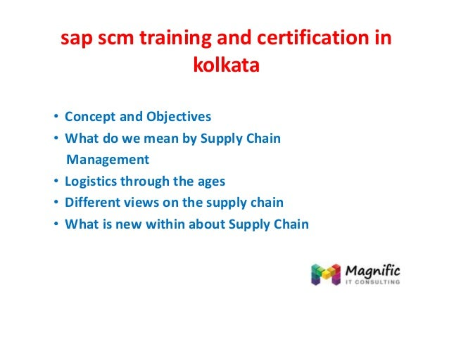 sap scm training and certification in kolkata • Concept and Objectives • What do we mean by Supply Chain Management • Logi...
