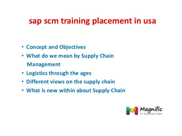 sap scm training placement in usa • Concept and Objectives • What do we mean by Supply Chain Management • Logistics throug...