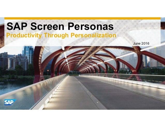 SAP Screen Personas June 2016 Productivity Through Personalization