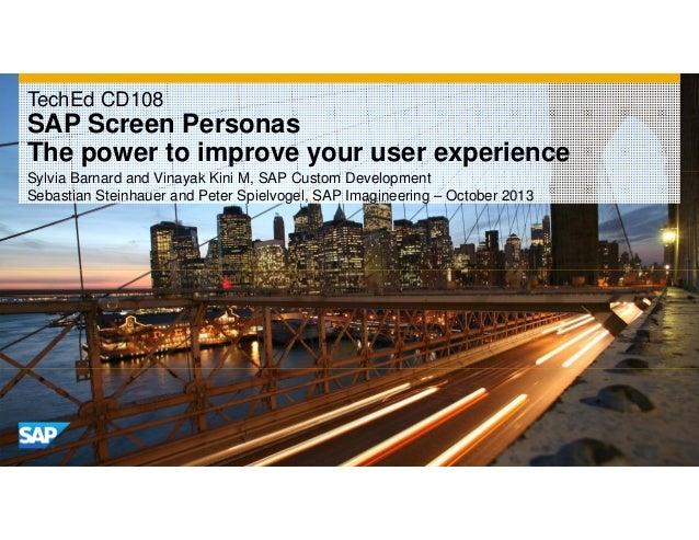 TechEd CD108  SAP Screen Personas The power to improve your user experience Sylvia Barnard and Vinayak Kini M, SAP Custom ...