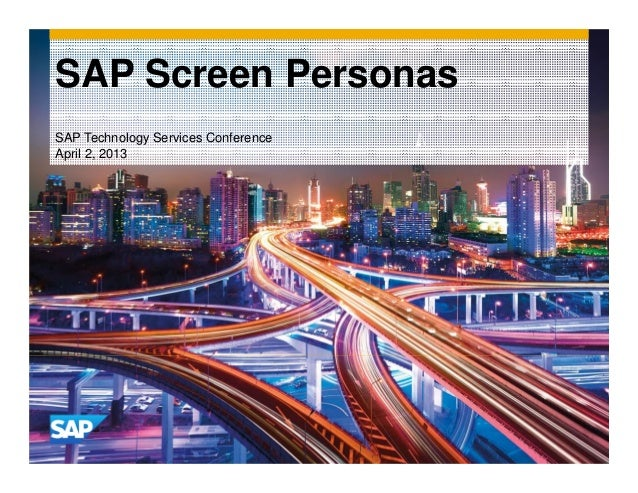 SAP Screen PersonasSAP Technology Services ConferenceApril 2, 2013