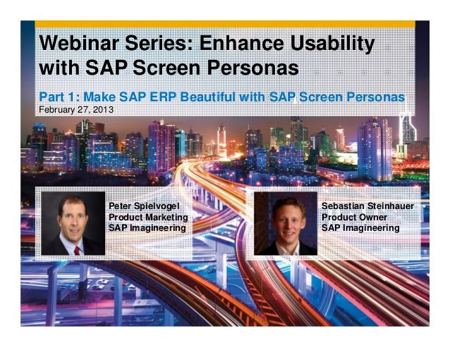 Webinar Series: Enhance Usabilitywith SAP Screen PersonasPart 1: Make SAP ERP Beautiful with SAP Screen PersonasFebruary 2...